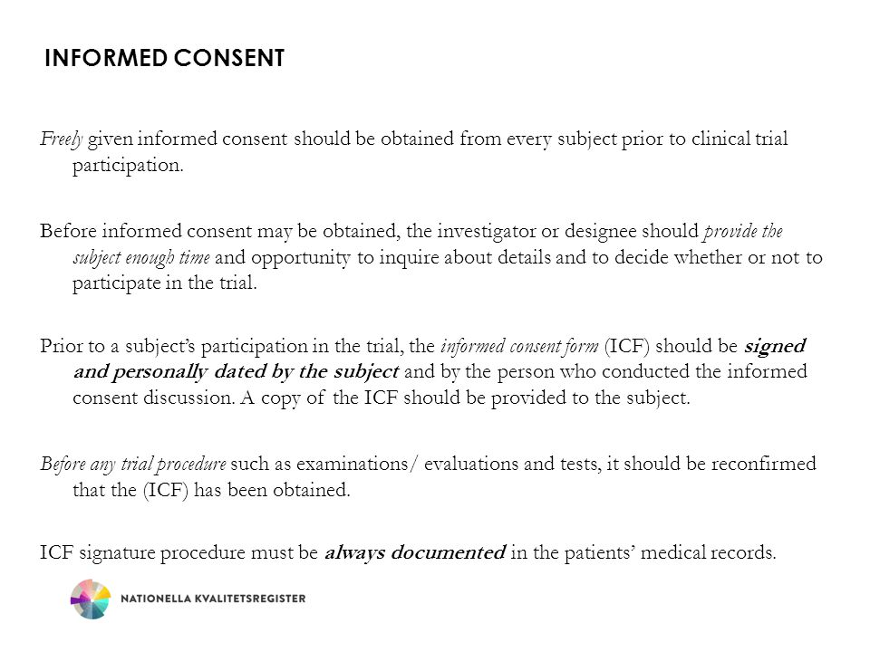 INFORMED CONSENT Freely given informed consent should be obtained from every subject prior to clinical trial participation. Before informed consent ma