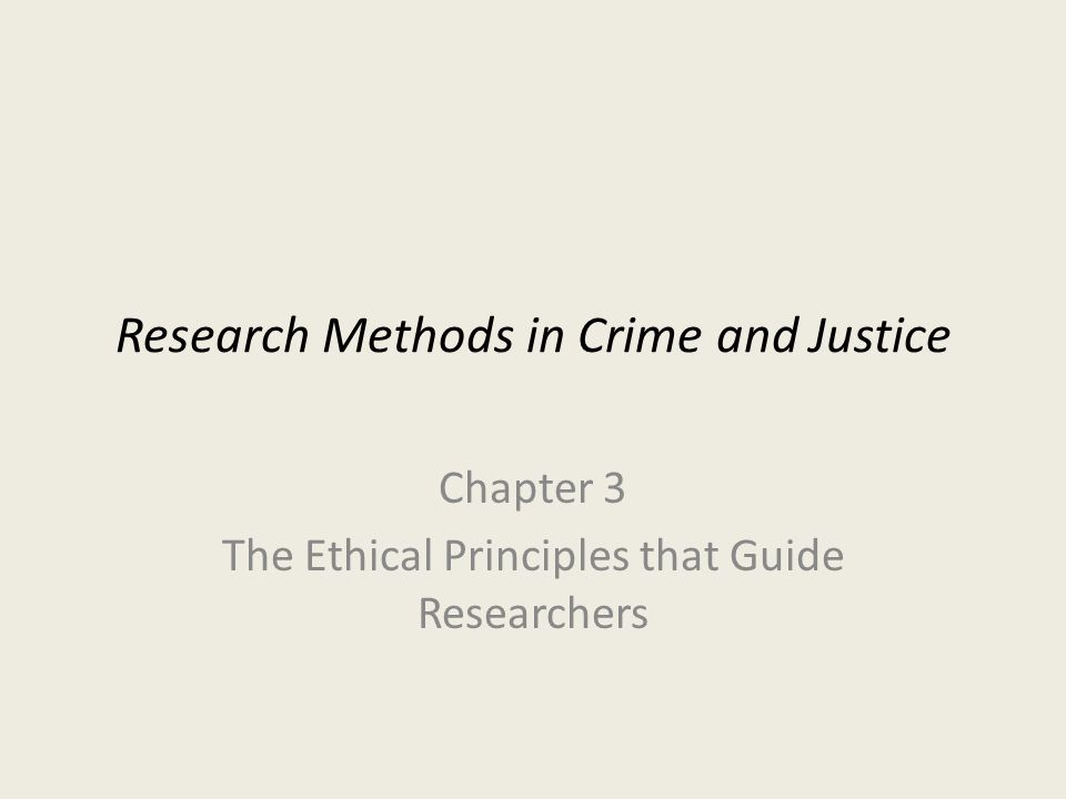 Research Methods in Crime and Justice Chapter 3 The Ethical Principles that Guide Researchers