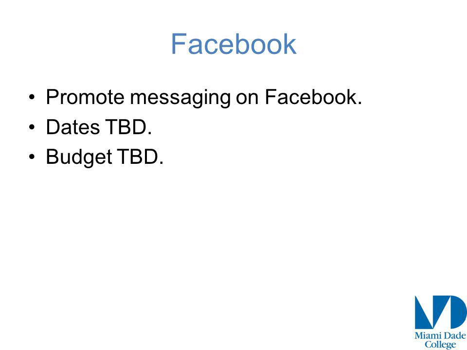 Facebook Promote messaging on Facebook. Dates TBD. Budget TBD.