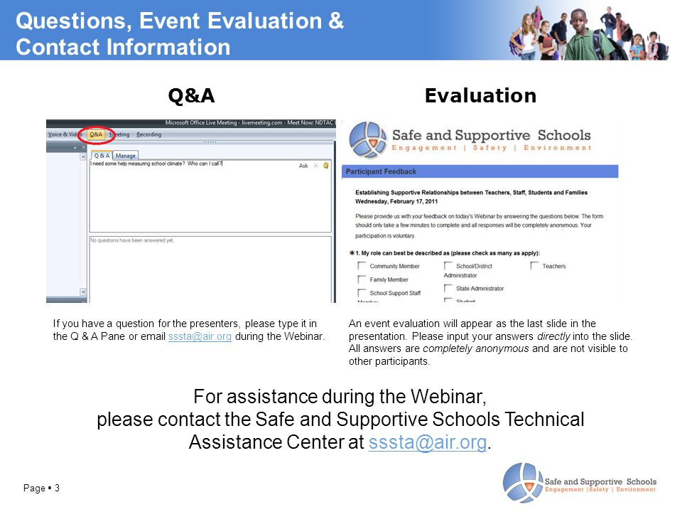 Questions, Event Evaluation & Contact Information Q&A If you have a question for the presenters, please type it in the Q & A Pane or email sssta@air.org during the Webinar.sssta@air.org Evaluation An event evaluation will appear as the last slide in the presentation.