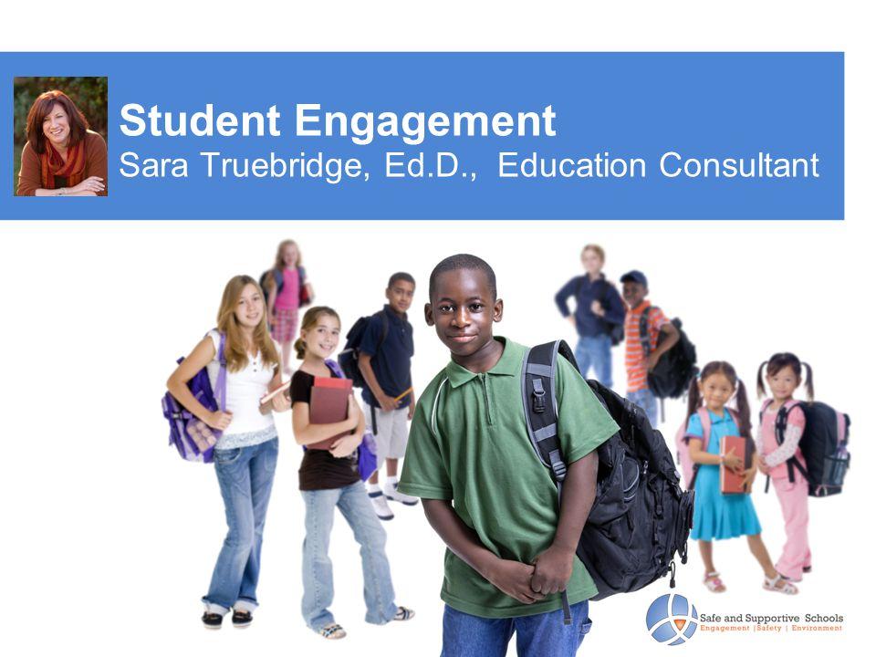Student Engagement Sara Truebridge, Ed.D., Education Consultant