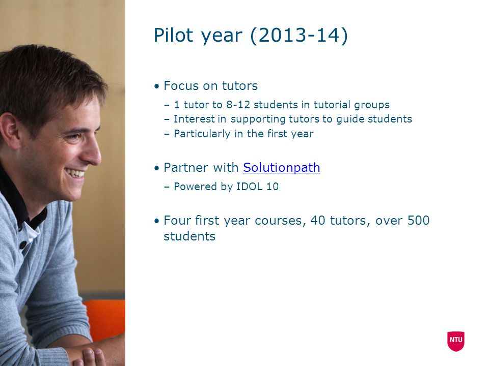 Pilot year (2013-14) Focus on tutors –1 tutor to 8-12 students in tutorial groups –Interest in supporting tutors to guide students –Particularly in th