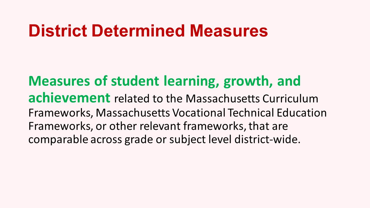 Two fundamental questions should be the guideposts for selecting DDMs as a measure of student learning: 1.Is the measure aligned to content.