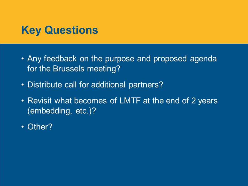 Key Questions Any feedback on the purpose and proposed agenda for the Brussels meeting.