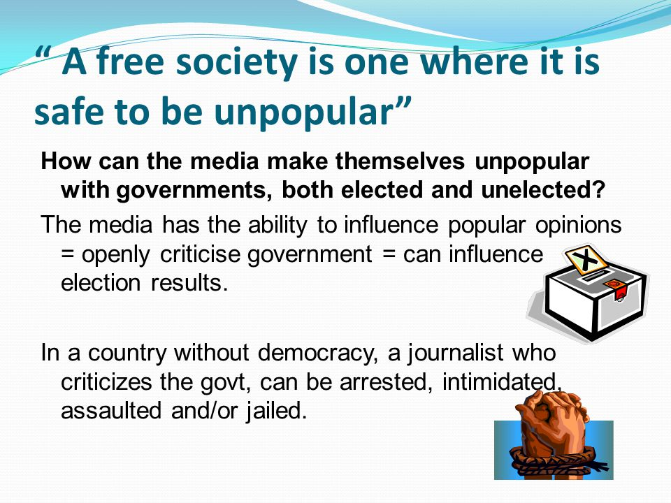 """ A free society is one where it is safe to be unpopular"" How can the media make themselves unpopular with governments, both elected and unelected? Th"