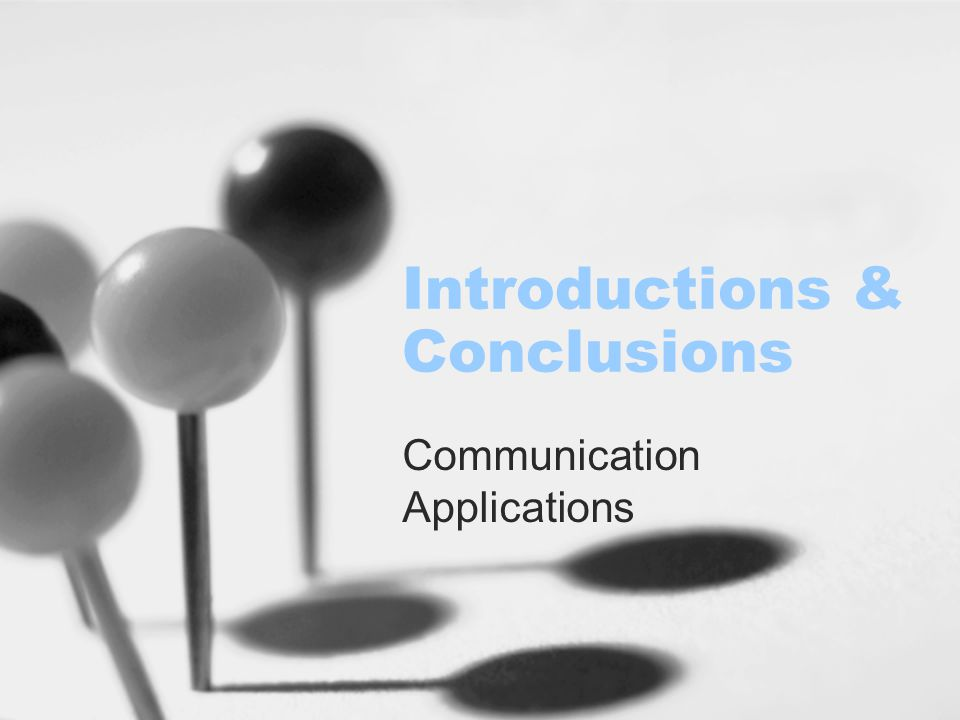 Introductions & Conclusions Communication Applications