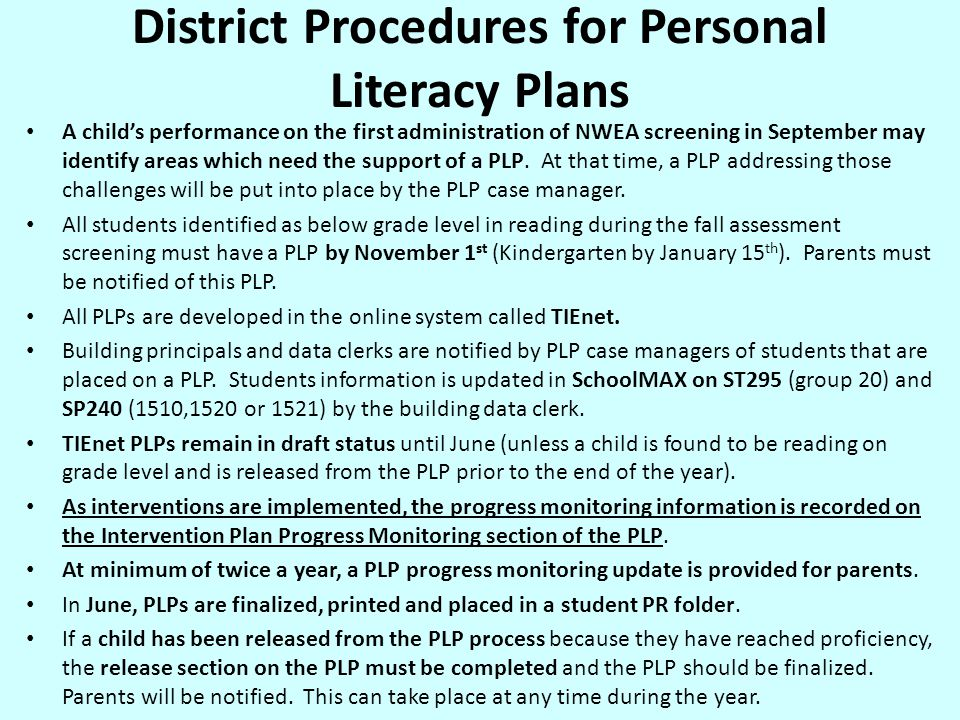 District Procedures for Personal Literacy Plans A child's performance on the first administration of NWEA screening in September may identify areas which need the support of a PLP.