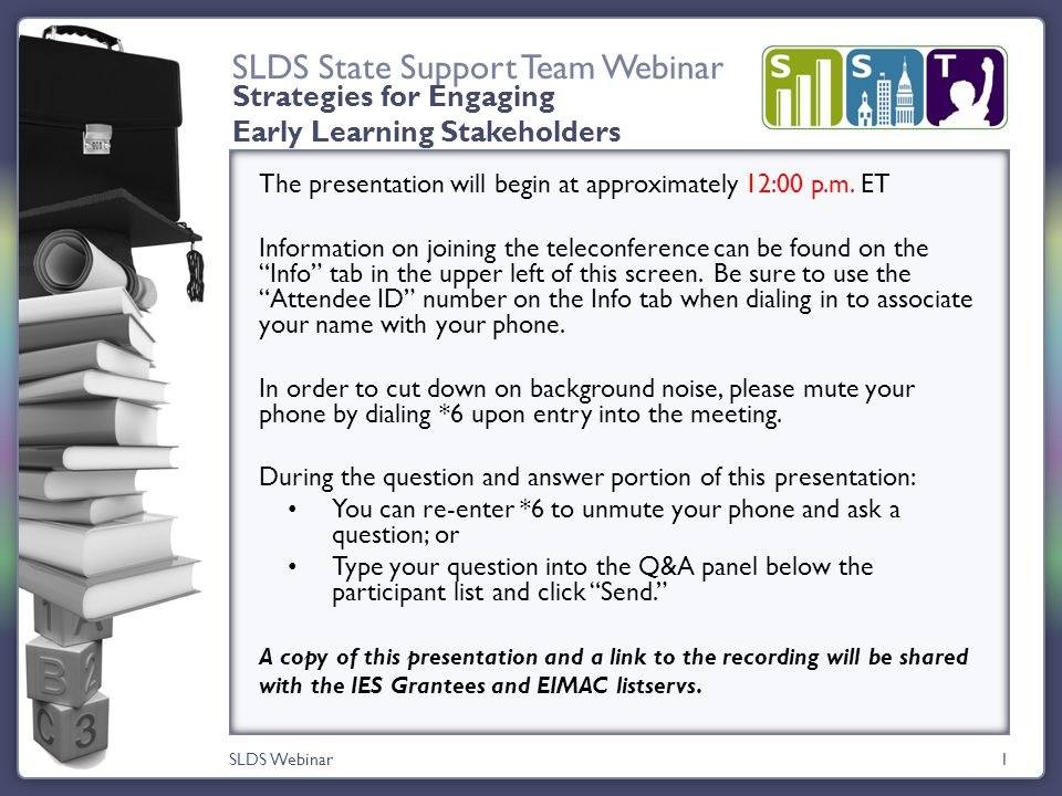 SLDS State Support Team Webinar SLDS Webinar1 The presentation will begin at approximately 12:00 p.m.