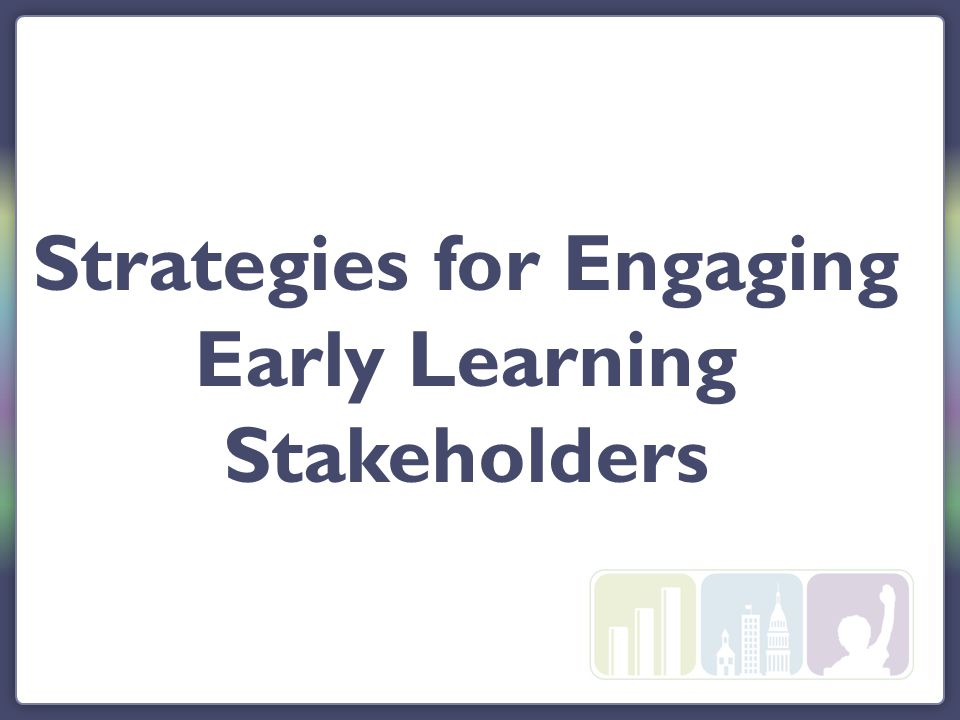 Strategies for Engaging Early Learning Stakeholders