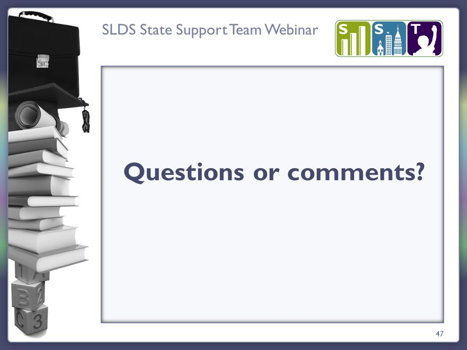 SLDS State Support Team Webinar 47 Questions or comments