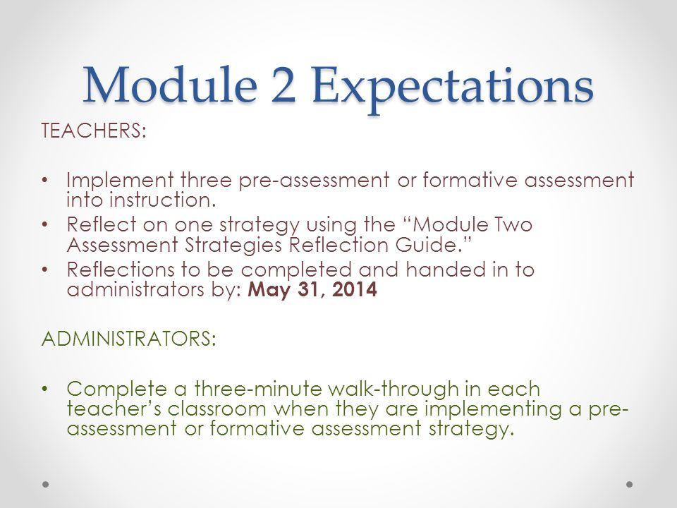 """Module 2 Expectations TEACHERS: Implement three pre-assessment or formative assessment into instruction. Reflect on one strategy using the """"Module Two"""