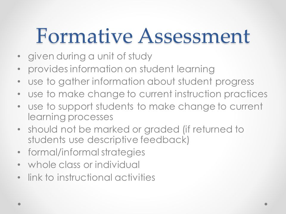 Formative Assessment given during a unit of study provides information on student learning use to gather information about student progress use to mak