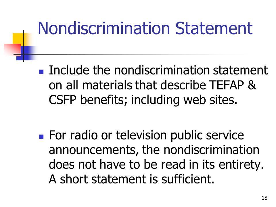 18 Nondiscrimination Statement Include the nondiscrimination statement on all materials that describe TEFAP & CSFP benefits; including web sites. For