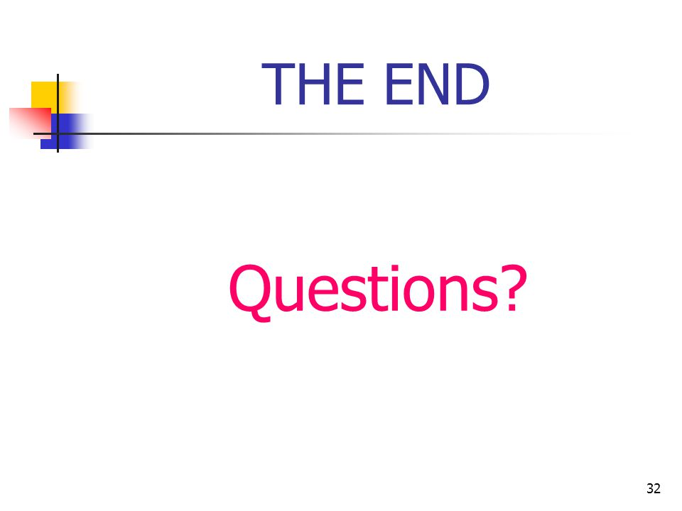 32 THE END Questions?