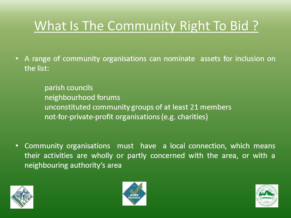 What Is The Community Right To Bid ? A range of community organisations can nominate assets for inclusion on the list: parish councils neighbourhood f