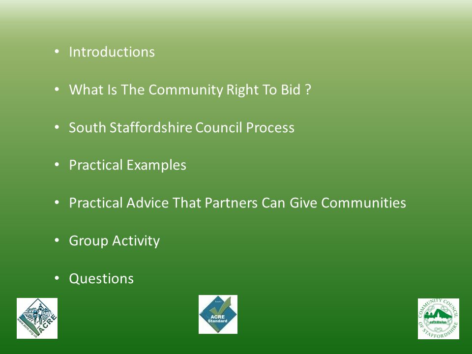 Introductions What Is The Community Right To Bid ? South Staffordshire Council Process Practical Examples Practical Advice That Partners Can Give Comm