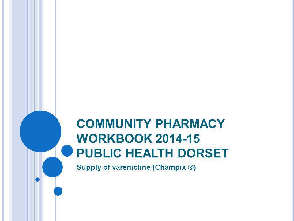 COMMUNITY PHARMACY WORKBOOK 2014-15 PUBLIC HEALTH DORSET Supply of varenicline (Champix ®)