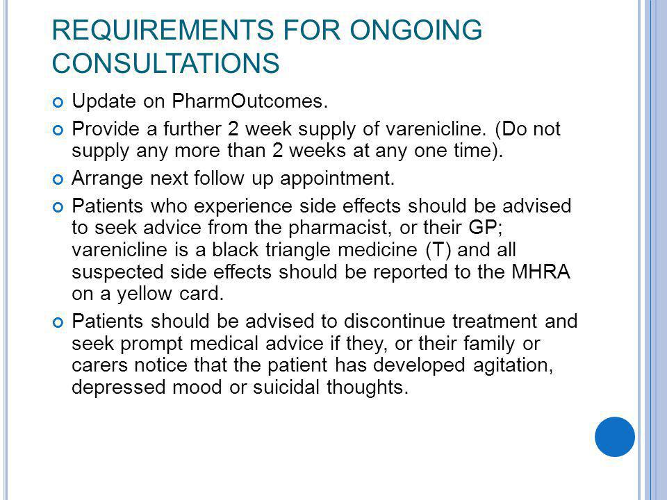 REQUIREMENTS FOR ONGOING CONSULTATIONS Update on PharmOutcomes. Provide a further 2 week supply of varenicline. (Do not supply any more than 2 weeks a