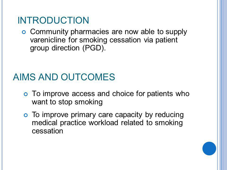 AIMS AND OUTCOMES Community pharmacies are now able to supply varenicline for smoking cessation via patient group direction (PGD). INTRODUCTION To imp