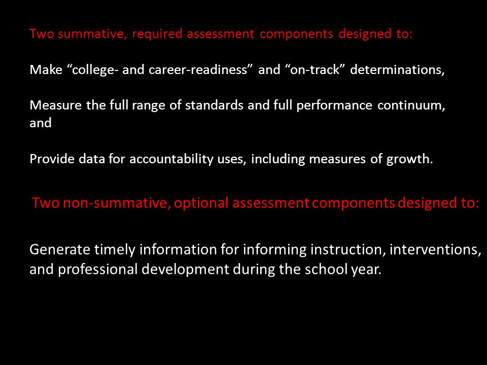 To address the priority purposes, PARCC will develop an assessment system comprised of four components. Each component will be computer-delivered and