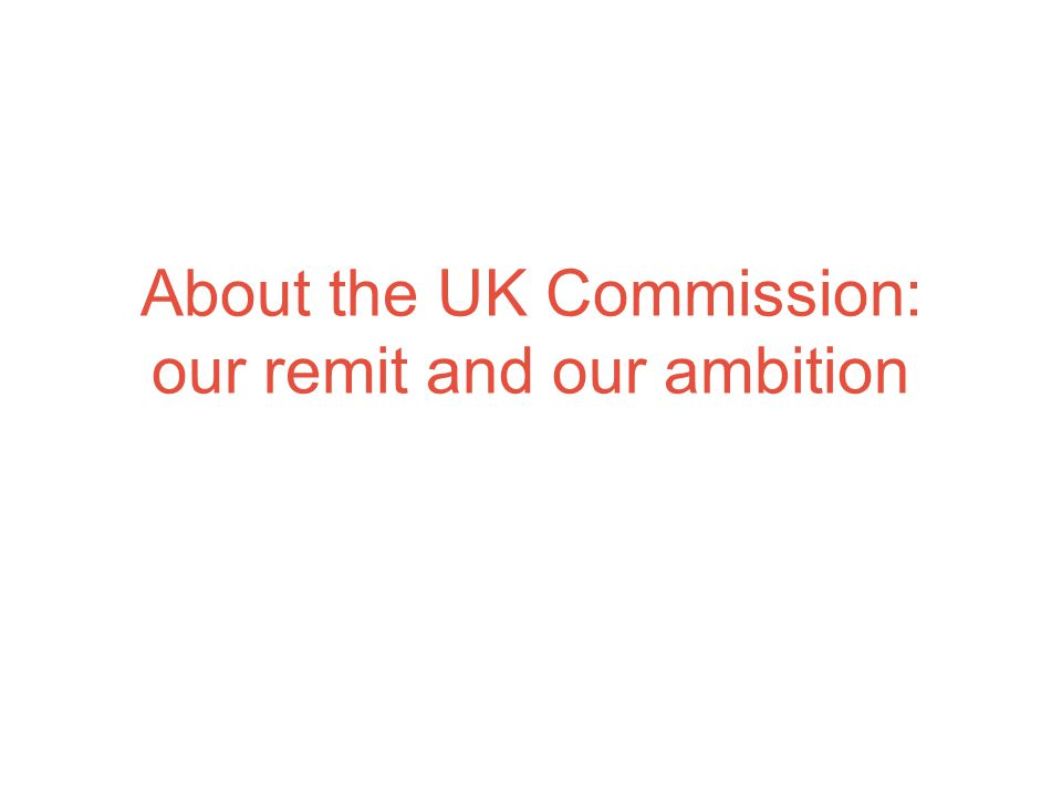 About the UK Commission: our remit and our ambition