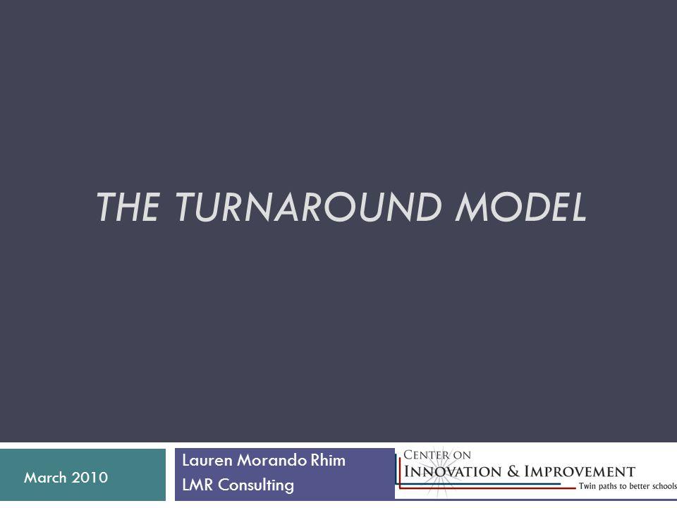 THE TURNAROUND MODEL Lauren Morando Rhim LMR Consulting March 2010