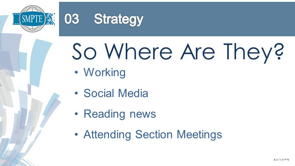 © 2013 SMPTE So Where Are They Working Social Media Reading news Attending Section Meetings