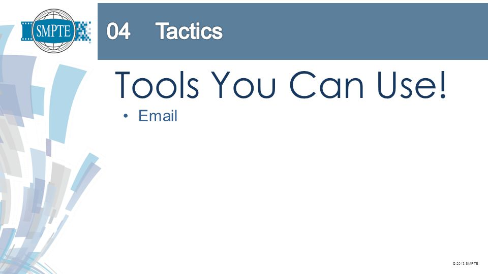 © 2013 SMPTE Tools You Can Use! Email