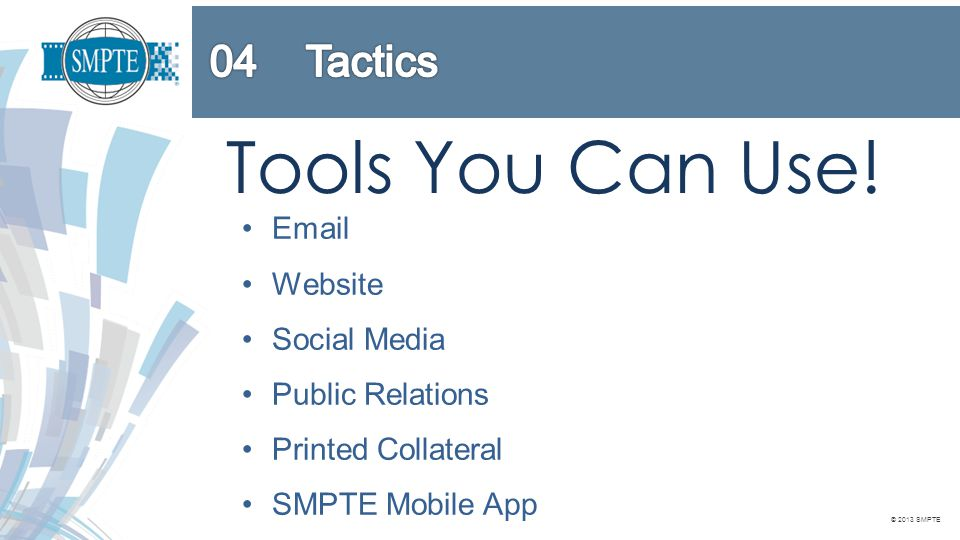 © 2013 SMPTE Tools You Can Use.