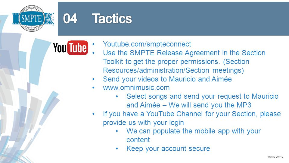 © 2013 SMPTE Youtube.com/smpteconnect Use the SMPTE Release Agreement in the Section Toolkit to get the proper permissions. (Section Resources/adminis