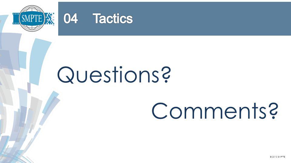© 2013 SMPTE Questions? Comments?