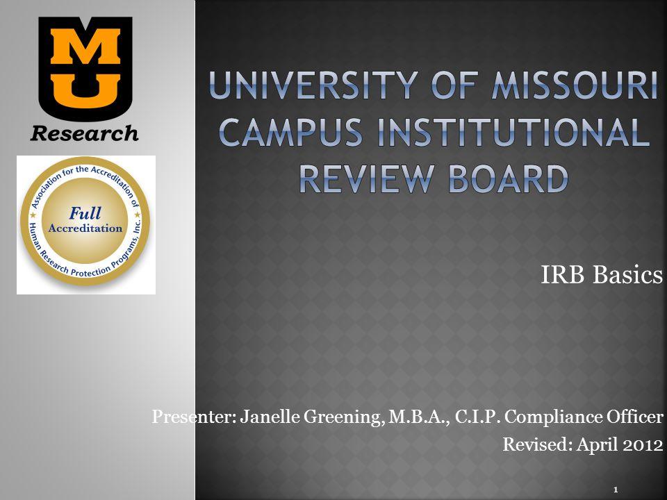 IRB Basics Presenter: Janelle Greening, M.B.A., C.I.P. Compliance Officer Revised: April 2012 1