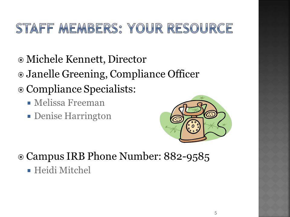  Michele Kennett, Director  Janelle Greening, Compliance Officer  Compliance Specialists:  Melissa Freeman  Denise Harrington  Campus IRB Phone