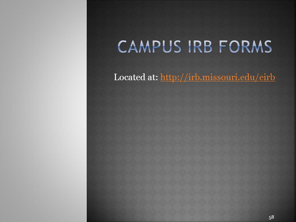 Located at: http://irb.missouri.edu/eirbhttp://irb.missouri.edu/eirb 58