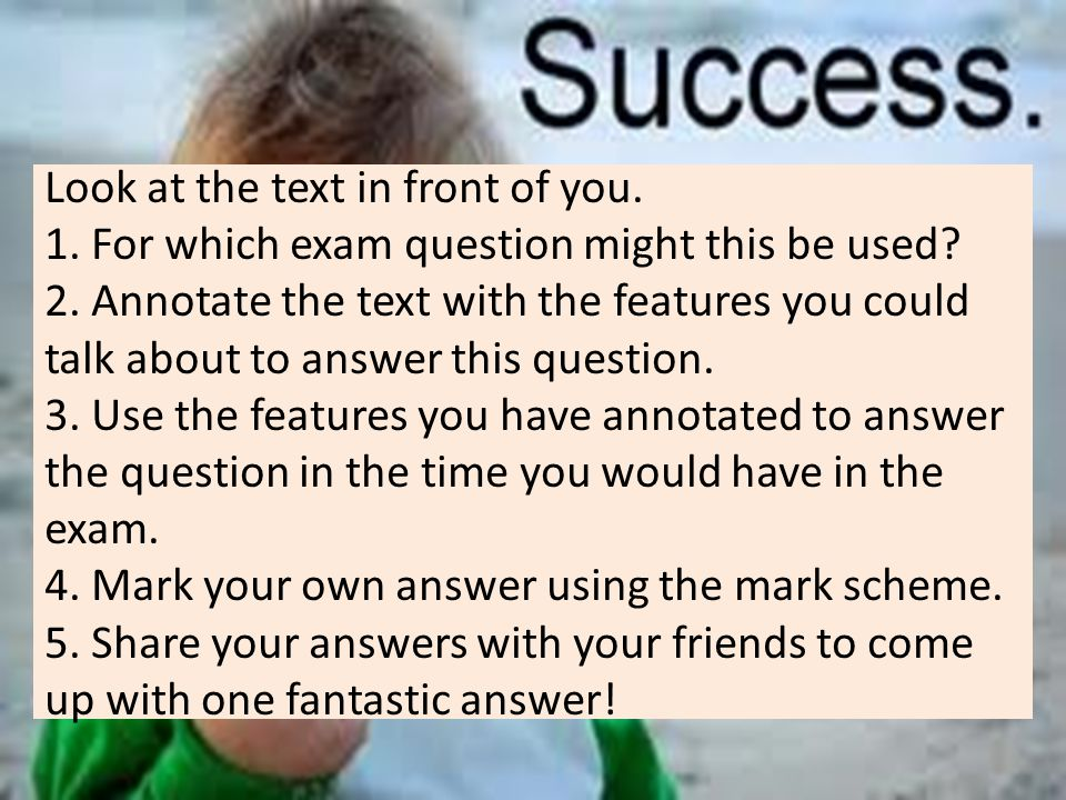 Look at the text in front of you.1. For which exam question might this be used.