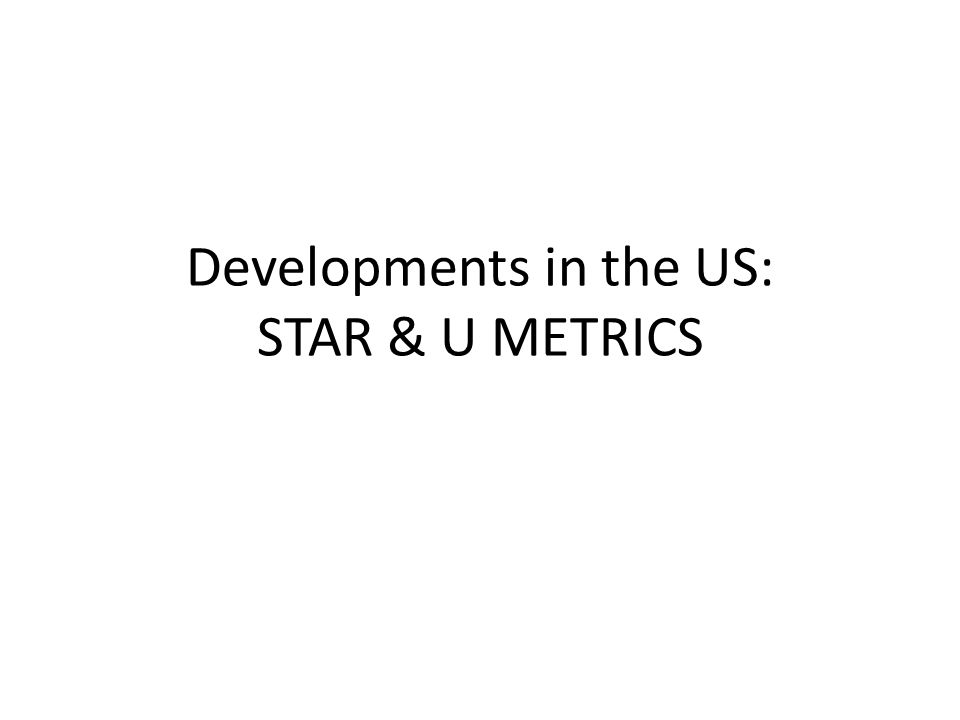 Developments in the US: STAR & U METRICS