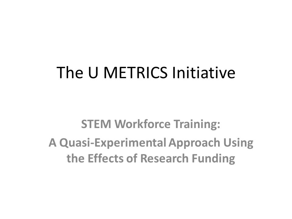 The U METRICS Initiative STEM Workforce Training: A Quasi-Experimental Approach Using the Effects of Research Funding