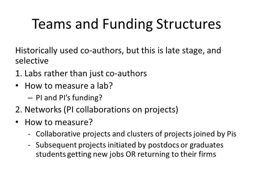 Teams and Funding Structures Historically used co-authors, but this is late stage, and selective 1.