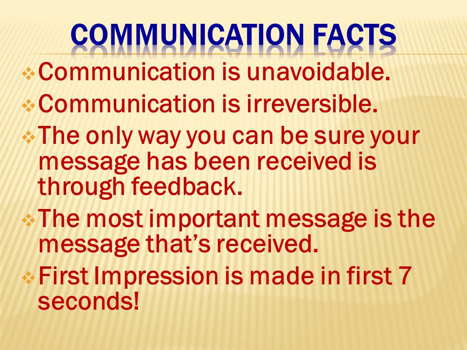  Communication is unavoidable.  Communication is irreversible.