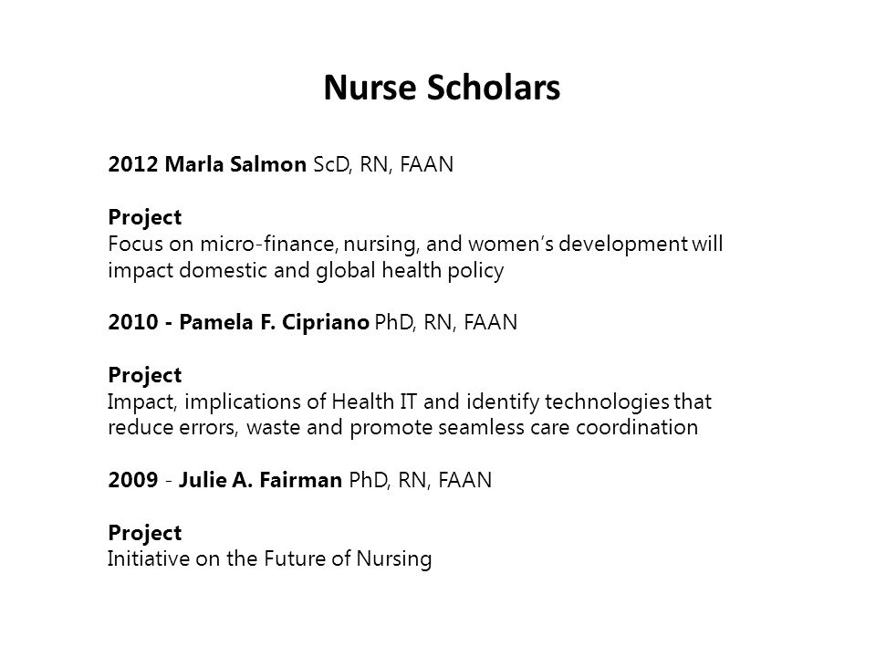 2012 Marla Salmon ScD, RN, FAAN Project Focus on micro-finance, nursing, and women's development will impact domestic and global health policy 2010 - Pamela F.