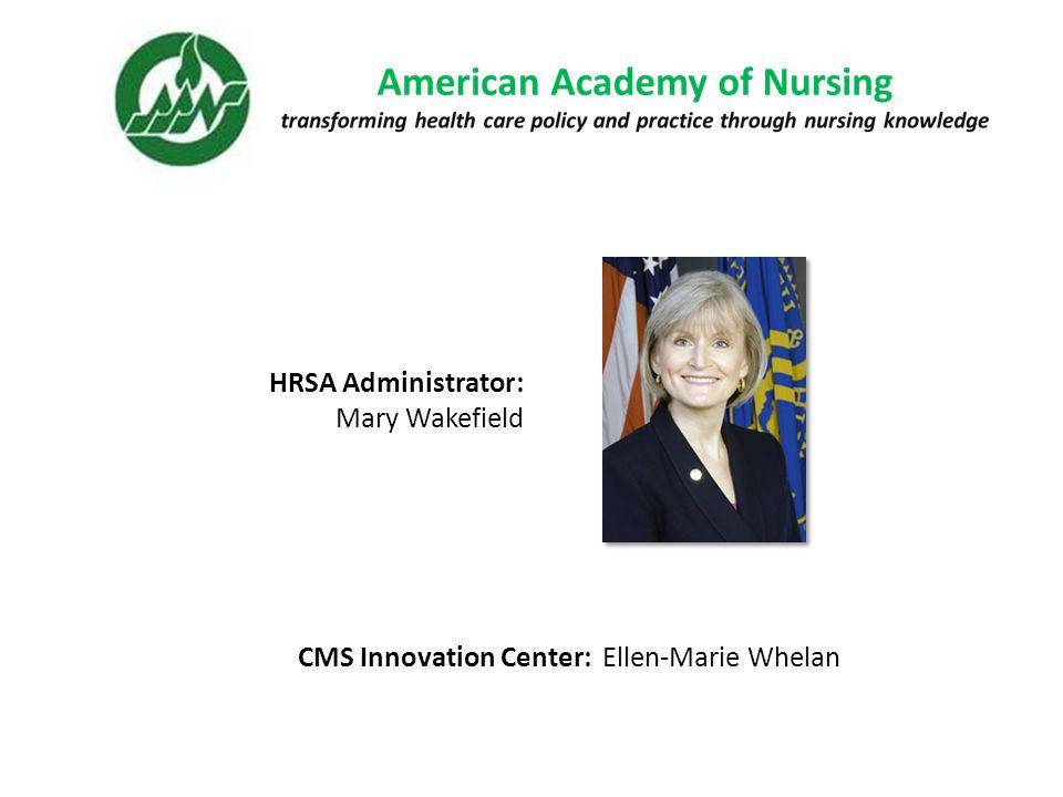 HRSA Administrator: Mary Wakefield CMS Innovation Center: Ellen-Marie Whelan