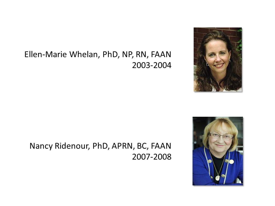 Ellen-Marie Whelan, PhD, NP, RN, FAAN 2003-2004 Nancy Ridenour, PhD, APRN, BC, FAAN 2007-2008