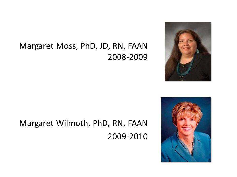 Margaret Moss, PhD, JD, RN, FAAN 2008-2009 Margaret Wilmoth, PhD, RN, FAAN 2009-2010