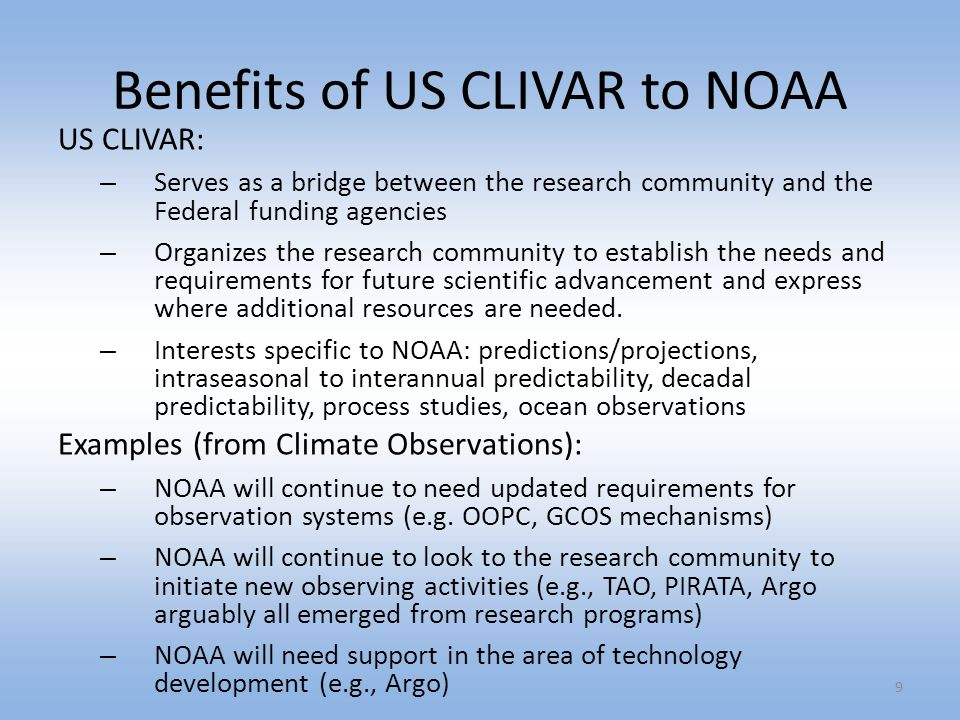 Benefits of US CLIVAR to NOAA US CLIVAR: – Serves as a bridge between the research community and the Federal funding agencies – Organizes the research