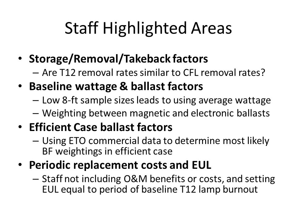 Staff Highlighted Areas Storage/Removal/Takeback factors – Are T12 removal rates similar to CFL removal rates.