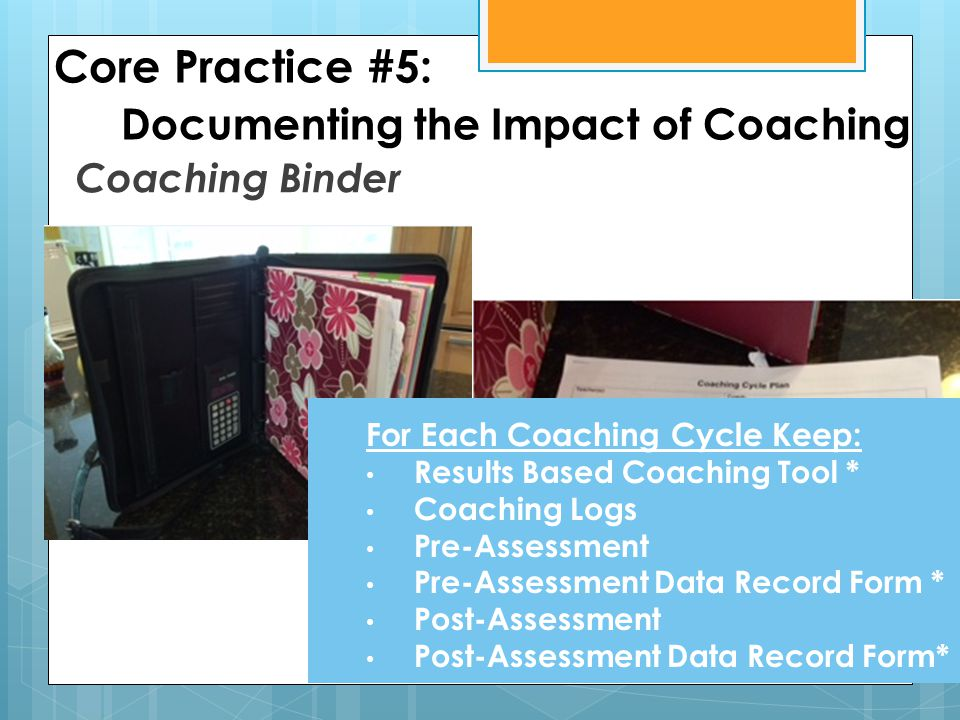Coaching Binder For Each Coaching Cycle Keep: Results Based Coaching Tool * Coaching Logs Pre-Assessment Pre-Assessment Data Record Form * Post-Assess
