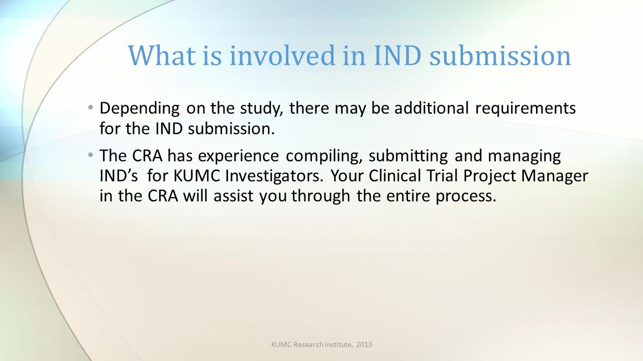 Depending on the study, there may be additional requirements for the IND submission.