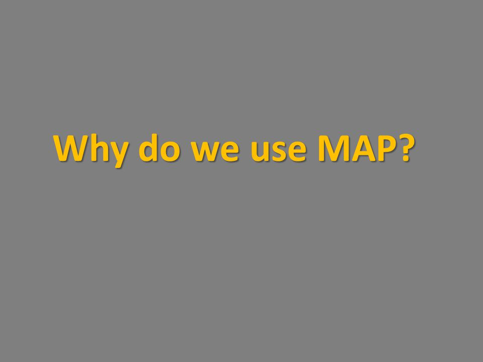 Why do we use MAP?