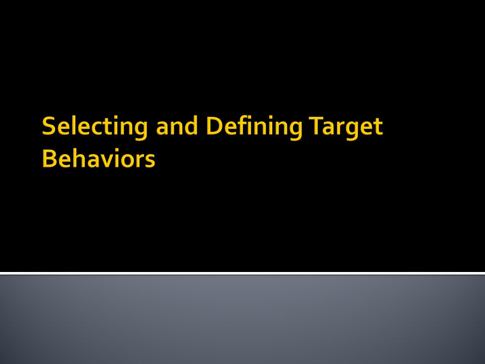  Is extremely important  Need to use specific methods to identify and define target behavior  Also need to identify relevant factors that may inform or influence intervention