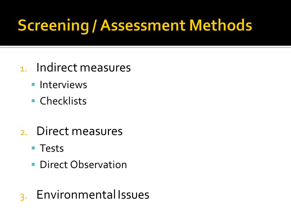 1. Indirect measures  Interviews  Checklists 2.